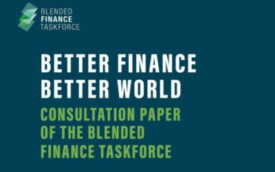 Blended Finance Taskforce releases consultation paper: Better Finance, Better World